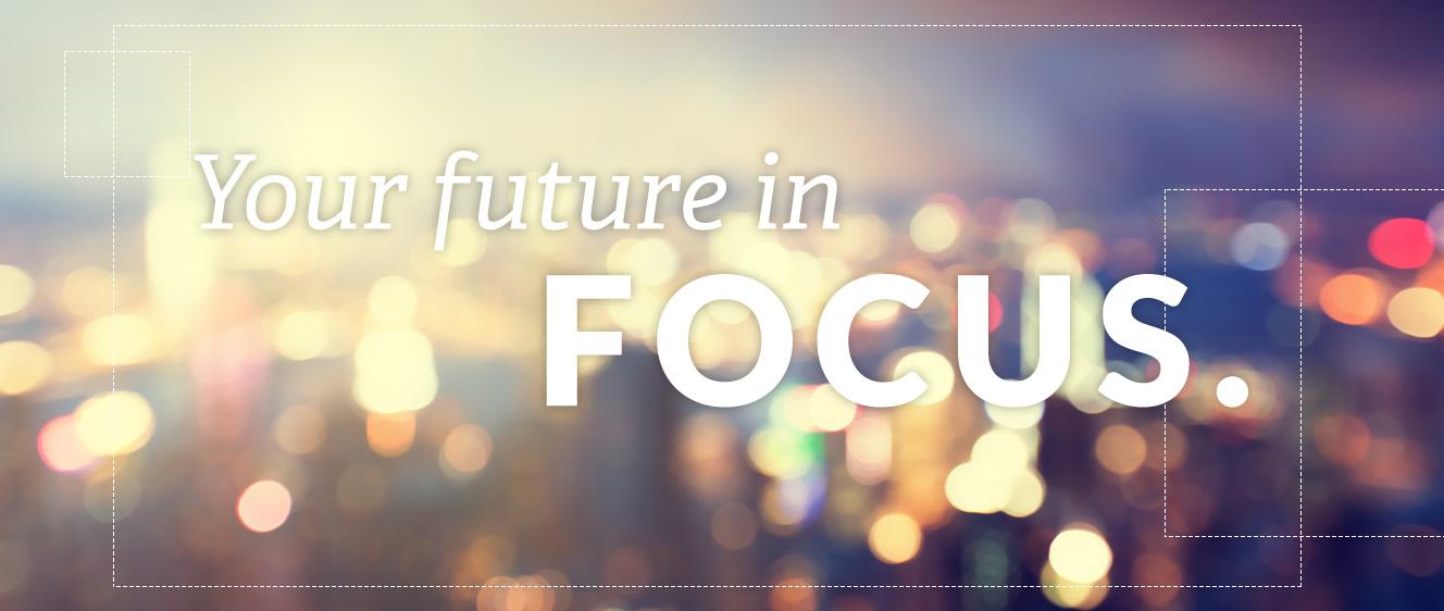 Your future in focus.